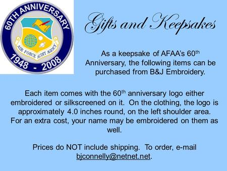 Gifts and Keepsakes Each item comes with the 60 th anniversary logo either embroidered or silkscreened on it. On the clothing, the logo is approximately.