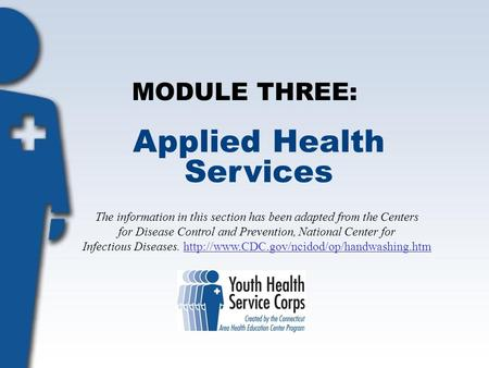 MODULE THREE: Applied Health Services The information in this section has been adapted from the Centers for Disease Control and Prevention, National Center.