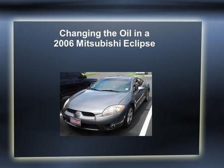 Changing the Oil in a 2006 Mitsubishi Eclipse. Introduction Changing the oil in your 2006 Mitsubishi Eclipse is easier than you may think. With a few.