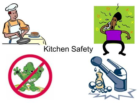 Kitchen Safety. Basic Hand Washing Washing your hands is the single most important measure you can take to prevent transmission of harmful bacteria.