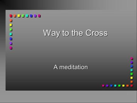 Way to the Cross A meditation. Jesus is condemned to death: Leaving the house of Caiphas, where he had been blasphemed, and the house of Herod, where.