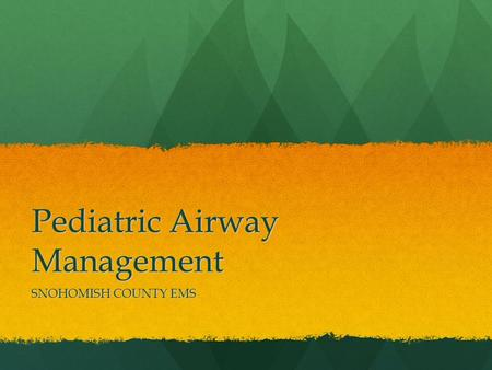 Pediatric Airway Management SNOHOMISH COUNTY EMS.