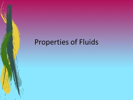 Properties of Fluids. Background Both air and water are examples of fluids. Any substance that flows and takes the shape of its container is considered.