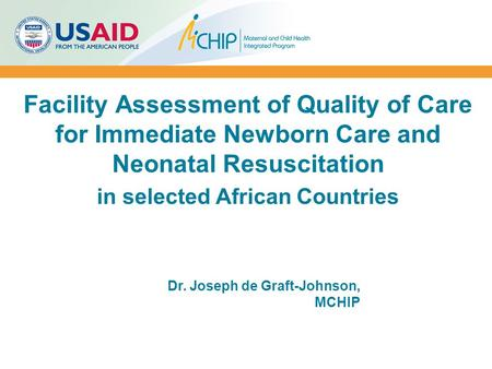 Facility Assessment of Quality of Care for Immediate Newborn Care and Neonatal Resuscitation in selected African Countries Dr. Joseph de Graft-Johnson,