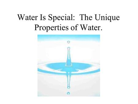 Water Is Special: The Unique Properties of Water..