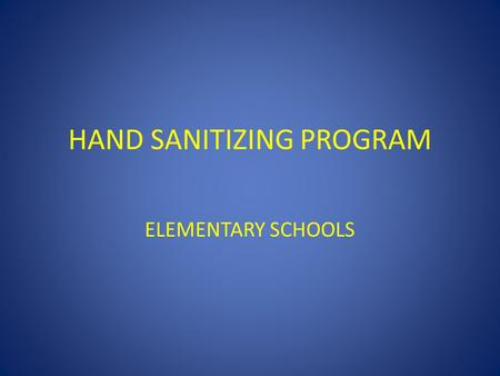 HAND SANITIZING PROGRAM ELEMENTARY SCHOOLS. HAND SANITIZING PROGRAM ELEMENTARY SCHOOLS Purpose: 1. Identify how germs enter the body 2.Demonstrate proper.