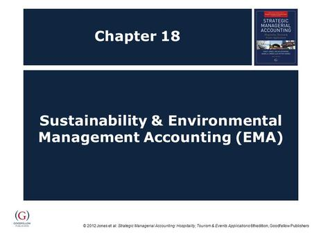 © 2012 Jones et al: Strategic Managerial Accounting: Hospitality, Tourism & Events Applications 6thedition, Goodfellow Publishers Chapter 18 Sustainability.