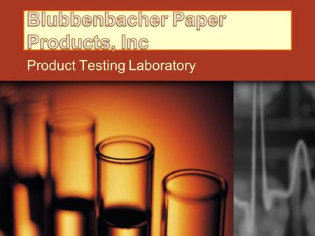 Product Testing Laboratory. Memo from Blubbenbacher Paper Products, Inc. 0. Blubbenbacher Paper Products, Inc To: Ms. Smith CEO of Chem Industries Our.