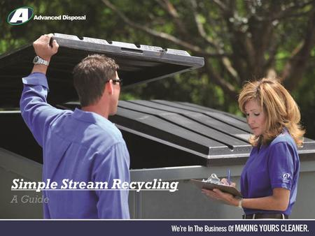 "Simple Stream Recycling A Guide. ""Simple Stream"" Recycling All approved recyclable items go into the same container. Janitorial staff collects the recyclables."