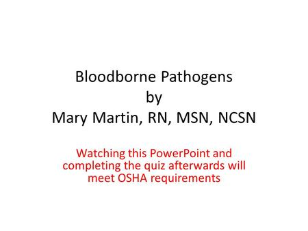 Bloodborne Pathogens by Mary Martin, RN, MSN, NCSN