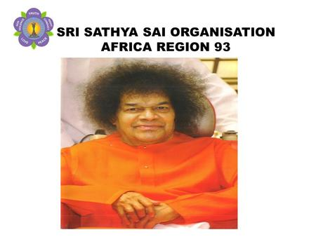 SRI SATHYA SAI ORGANISATION AFRICA REGION 93. In most of the countries where we have strong presence of Sathya Sai Organisation in Africa, regular activities.