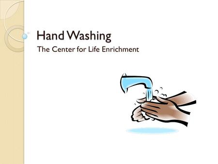 Hand Washing The Center for Life Enrichment. Hand Washing Procedures The single most important factor in preventing and controlling the spread of infection.