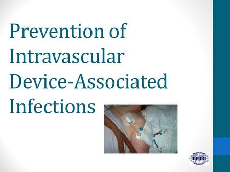 Prevention of Intravascular Device-Associated Infections.