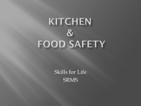 Skills for Life SRMS. More accidents occur in the kitchen than any other room of the home  Most accidents can be prevented with:  THOUGHT  PRE-PLANNING.