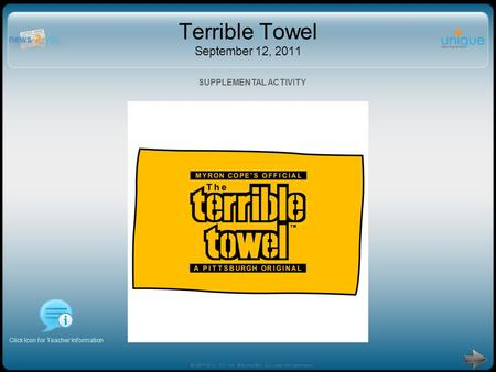 Terrible Towel September 12, 2011 Click Icon for Teacher Information SUPPLEMENTAL ACTIVITY ©1997-2011 N2Y, Inc. ©SymbolStix, LLC used with permission.