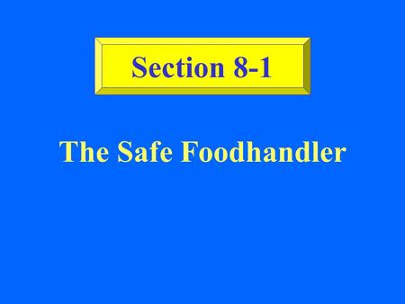 Section 8-1 The Safe Foodhandler.