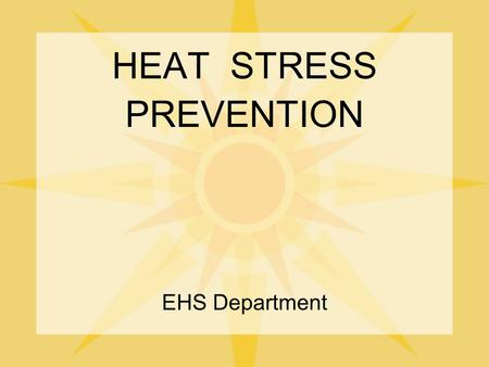 HEAT STRESS PREVENTION EHS Department. Heat Stress Why A Serious Health Concern Due to the high temperatures and humid conditions EPA states that approximately.