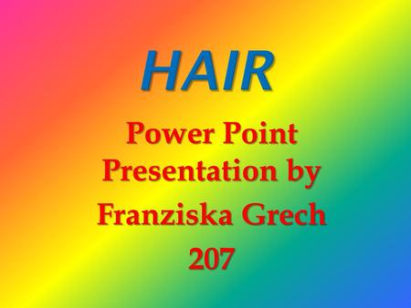 Power Point Presentation by Franziska Grech 207.  I'm going to talk about hair.  I'm going to give you some healthy hair tips that are very useful.