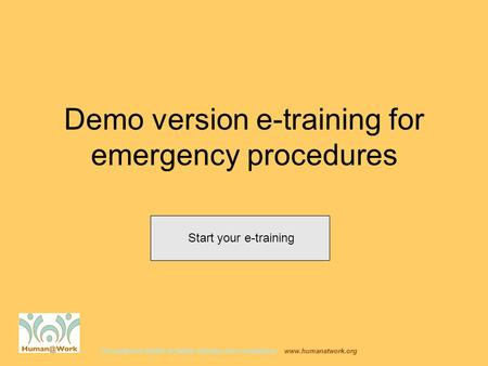 Occupational Health & Safety training and consultancy www.humanatwork.org Demo version e-training for emergency procedures Start your e-training.