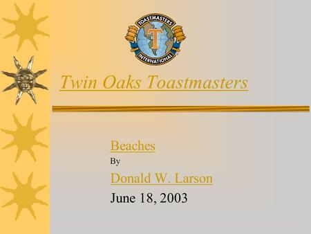Twin Oaks Toastmasters Beaches By Donald W. Larson June 18, 2003.