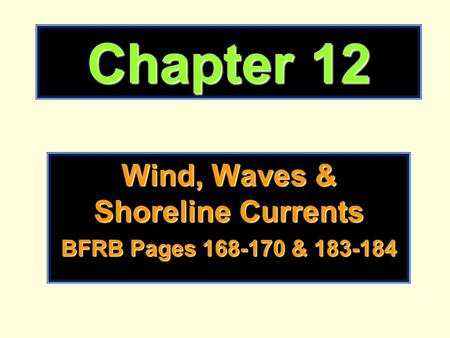 Chapter 12 Wind, Waves & Shoreline Currents BFRB Pages 168-170 & 183-184.