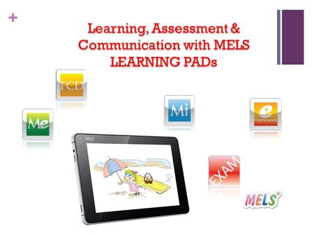 + Learning, Assessment & Communication with MELS LEARNING PADs.