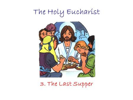 The Holy Eucharist 3. The Last Supper. Jesus wanted to celebrate the Passover with His disciples. The Passover was the most important feast of the Jews.