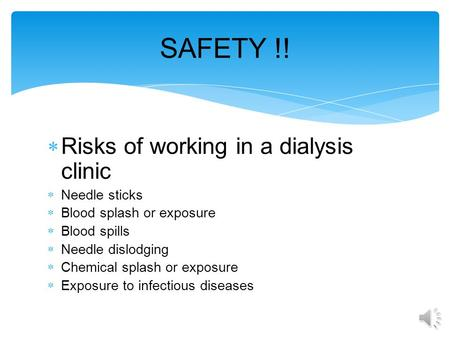  Risks of working in a dialysis clinic  Needle sticks  Blood splash or exposure  Blood spills  Needle dislodging  Chemical splash or exposure 