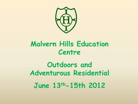 Malvern Hills Education Centre Outdoors and Adventurous Residential June 13 th -15th 2012.