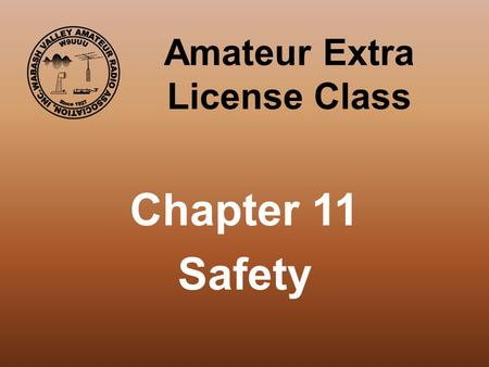 Amateur Extra License Class Chapter 11 Safety. Hazardous Materials Polychlorinated Biphenyls (PCB's) Additive to oils used as insulator in older electrical.