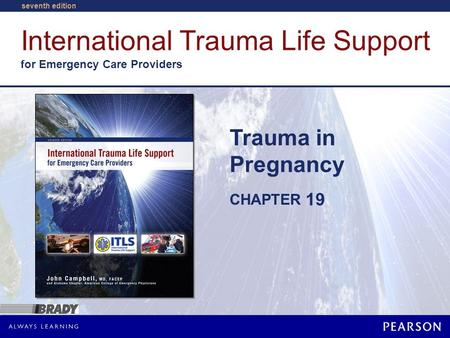 International Trauma Life Support for Emergency Care Providers CHAPTER seventh edition Trauma in Pregnancy 19.
