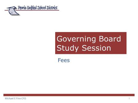 1 Governing Board Study Session Fees Michael E Finn CFO.