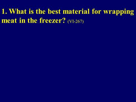 1. What is the best material for wrapping meat in the freezer? (VI-267)