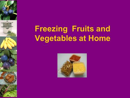 Freezing Fruits and Vegetables at Home. 2 Adapted from: Cooperative Extension Service College of Family and Consumer Sciences University of Georgia MARTHA.