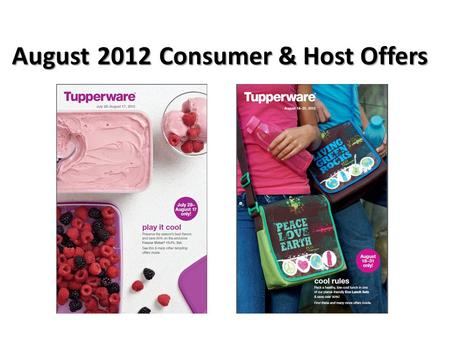 August 2012 Consumer & Host Offers. Two brochures this month! Two brochures to support the August sales month – No additional costs! – Plan your whole.
