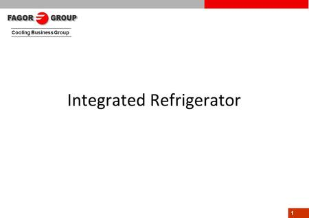 Cooling Business Group 1 Integrated Refrigerator.