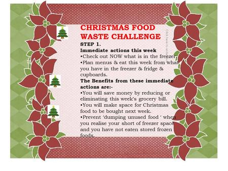 CHRISTMAS FOOD WASTE CHALLENGE STEP 1. Immediate actions this week Check out NOW what is in the freezer. Plan menus & eat this week from what you have.