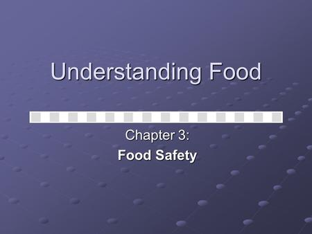 Understanding Food Chapter 3: Food Safety. The United States food supply is probably the safest in the world Federal and state regulations Federal and.