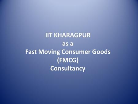 IIT KHARAGPUR as a Fast Moving Consumer Goods (FMCG) Consultancy.