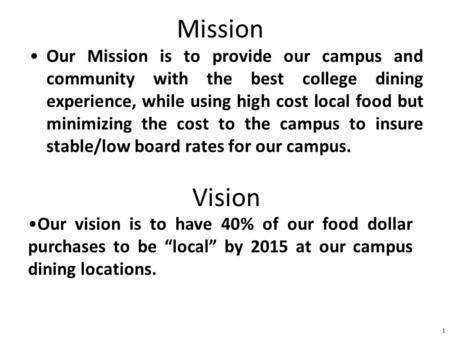 Mission Our Mission is to provide our campus and community with the best college dining experience, while using high cost local food but minimizing the.