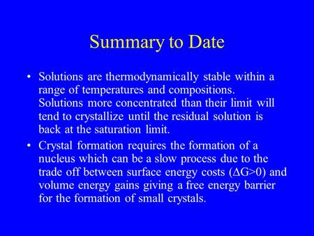 Summary to Date Solutions are thermodynamically stable within a range of temperatures and compositions. Solutions more concentrated than their limit will.