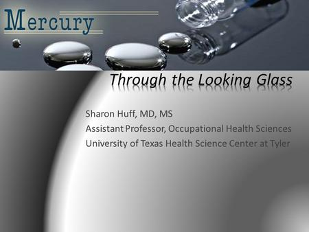 Sharon Huff, MD, MS Assistant Professor, Occupational Health Sciences University of Texas Health Science Center at Tyler.