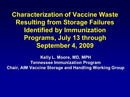 Characterization of Vaccine Waste Resulting from Storage Failures Identified by Immunization Programs, July 13 through September 4, 2009 Kelly L. Moore,