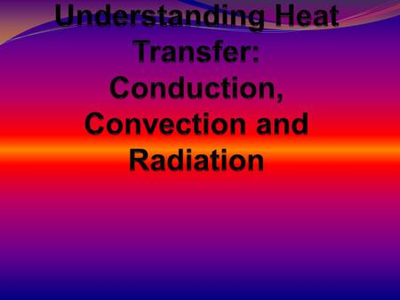 What is Heat? This is the movement of thermal energy from a substance at a higher temperature to another at a lower temperature.
