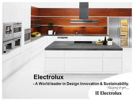 Electrolux - A World leader in Design Innovation & Sustainability.