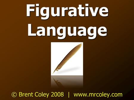 Figurative Language © Brent Coley 2008 | www.mrcoley.com.