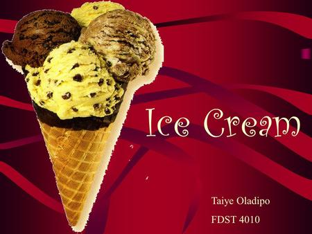 Ice Cream Taiye Oladipo FDST 4010. History Ice cream was introduced into the United States by Quaker colonists who brought their own ice cream recipes.