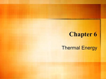Chapter 6 Thermal Energy.