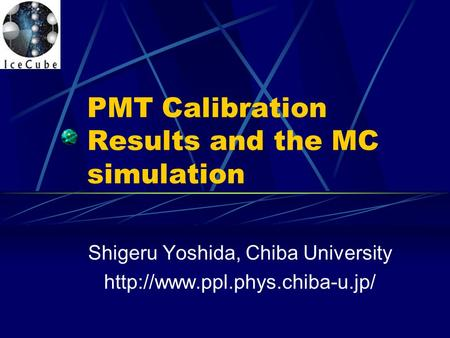 PMT Calibration Results and the MC simulation Shigeru Yoshida, Chiba University