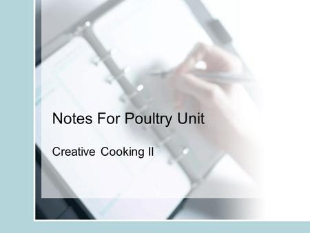Notes For Poultry Unit Creative Cooking II. Poultry A term used to describe any domesticated bird i.e. turkey, chicken, duck, goose, guinea hen, Cornish.